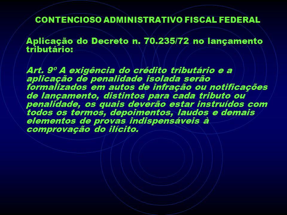 CONTENCIOSO ADMINISTRATIVO FISCAL FEDERAL Aplicação do Decreto n. 70.235/72 no lançamento tributário: Art. 9º A exigência do crédito tributário e a ap