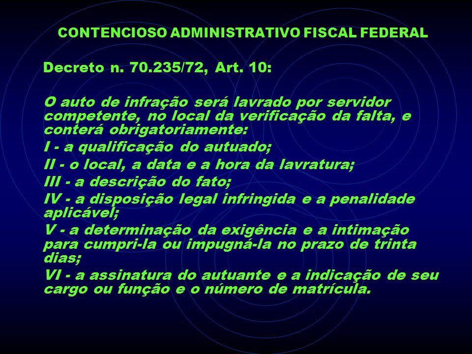 CONTENCIOSO ADMINISTRATIVO FISCAL FEDERAL Decreto n. 70.235/72, Art. 10: O auto de infração será lavrado por servidor competente, no local da verifica
