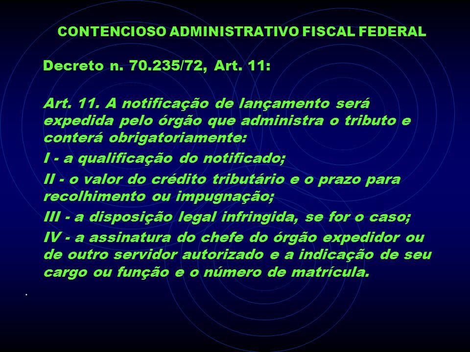 CONTENCIOSO ADMINISTRATIVO FISCAL FEDERAL Decreto n. 70.235/72, Art. 11: Art. 11. A notificação de lançamento será expedida pelo órgão que administra