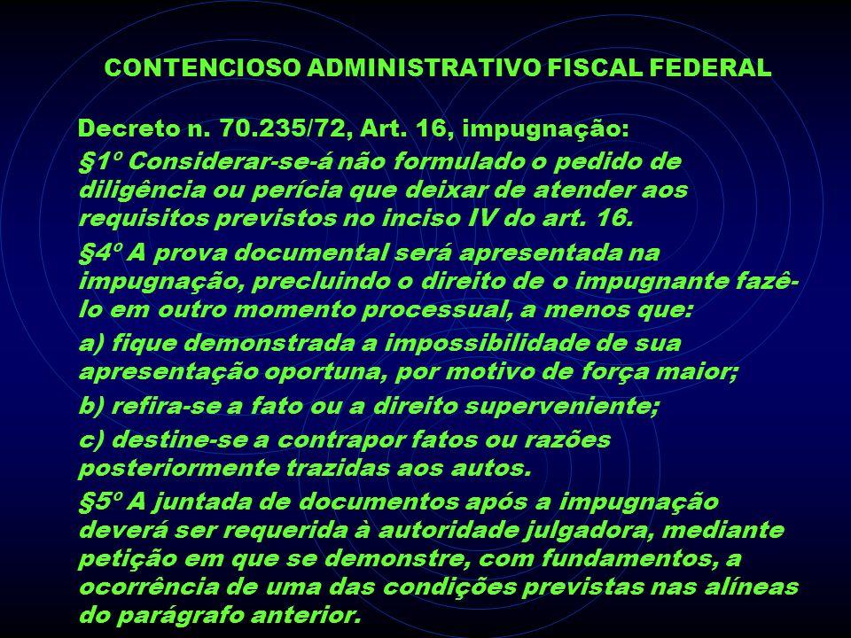CONTENCIOSO ADMINISTRATIVO FISCAL FEDERAL Decreto n. 70.235/72, Art. 16, impugnação: §1º Considerar-se-á não formulado o pedido de diligência ou períc