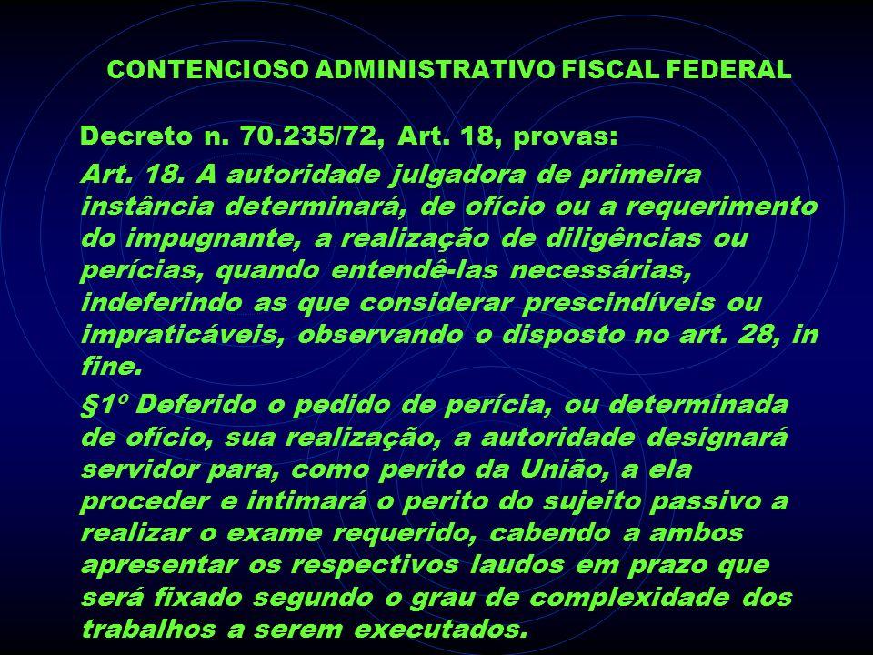 CONTENCIOSO ADMINISTRATIVO FISCAL FEDERAL Decreto n. 70.235/72, Art. 18, provas: Art. 18. A autoridade julgadora de primeira instância determinará, de