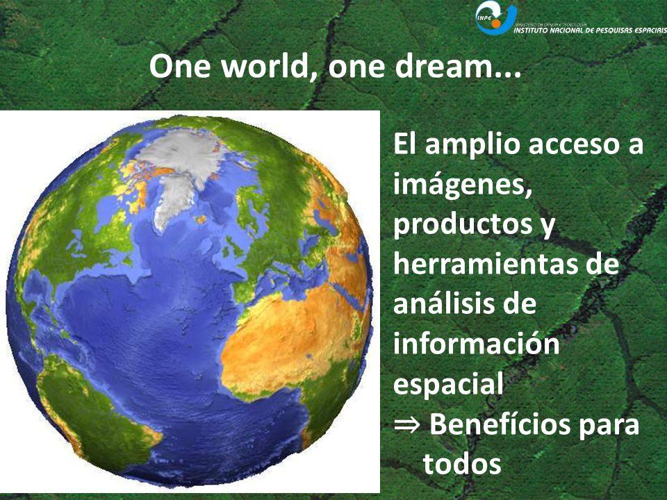 One world, one dream... El amplio acceso a imágenes, productos y herramientas de análisis de información espacial Benefícios para todos