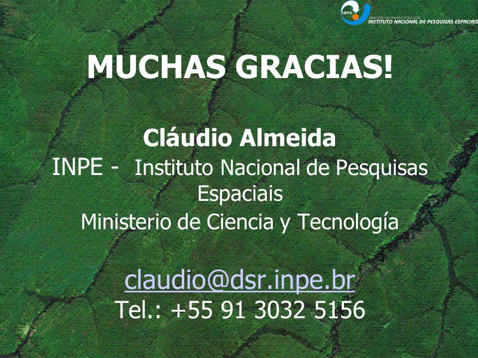 MUCHAS GRACIAS! Cláudio Almeida INPE - Instituto Nacional de Pesquisas Espaciais Ministerio de Ciencia y Tecnología claudio@dsr.inpe.br Tel.: +55 91 3