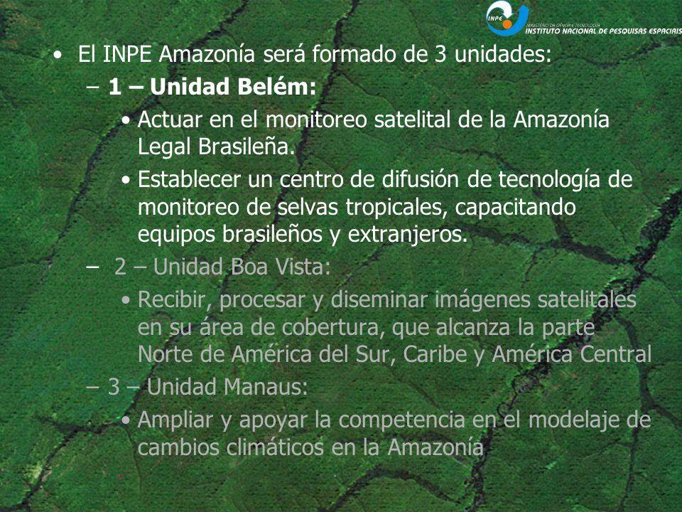 El INPE Amazonía será formado de 3 unidades: –1 – Unidad Belém: Actuar en el monitoreo satelital de la Amazonía Legal Brasileña. Establecer un centro