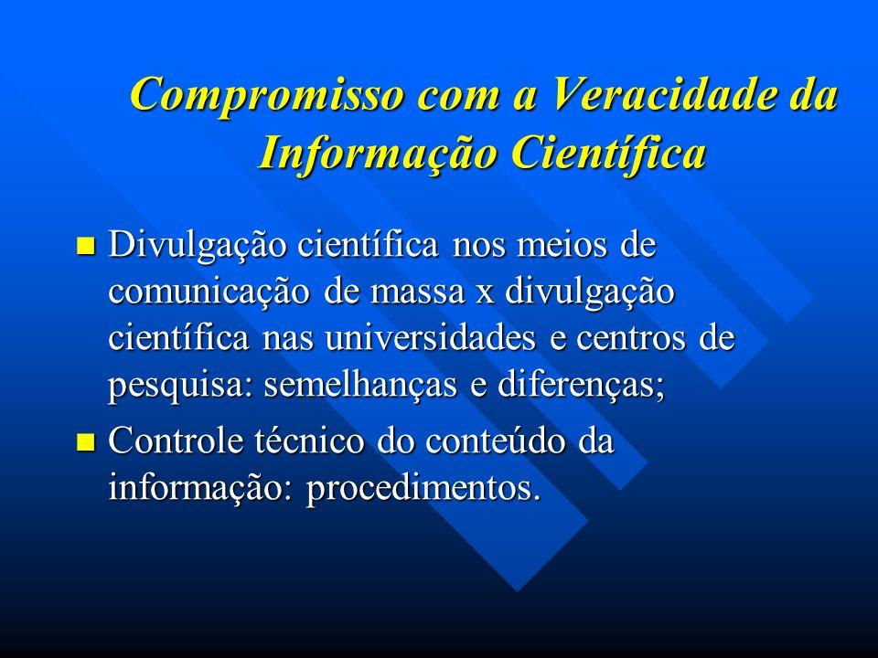 Compromisso com a Veracidade da Informação Científica Divulgação científica nos meios de comunicação de massa x divulgação científica nas universidade