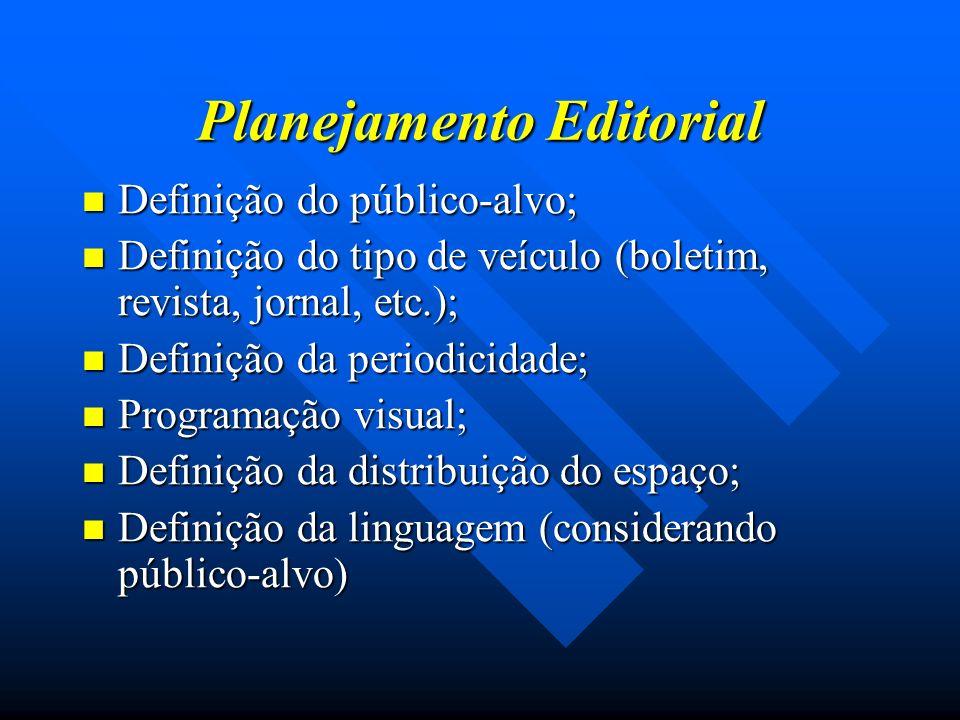 Planejamento Editorial Definição do público-alvo; Definição do público-alvo; Definição do tipo de veículo (boletim, revista, jornal, etc.); Definição