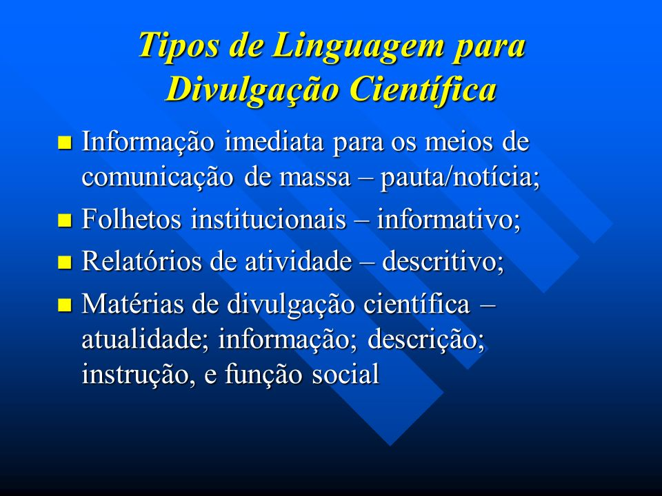 Tipos de Linguagem para Divulgação Científica Informação imediata para os meios de comunicação de massa – pauta/notícia; Informação imediata para os m
