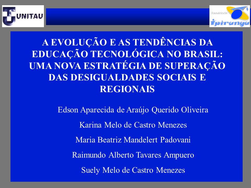 A EVOLUÇÃO E AS TENDÊNCIAS DA EDUCAÇÃO TECNOLÓGICA NO BRASIL: UMA NOVA ESTRATÉGIA DE SUPERAÇÃO DAS DESIGUALDADES SOCIAIS E REGIONAIS Edson Aparecida d
