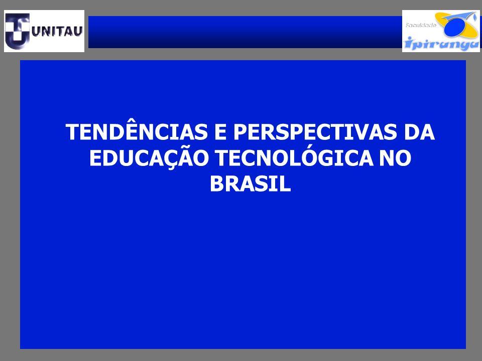 TENDÊNCIAS E PERSPECTIVAS DA EDUCAÇÃO TECNOLÓGICA NO BRASIL