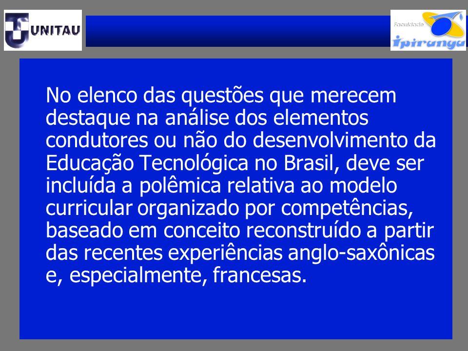 No elenco das questões que merecem destaque na análise dos elementos condutores ou não do desenvolvimento da Educação Tecnológica no Brasil, deve ser