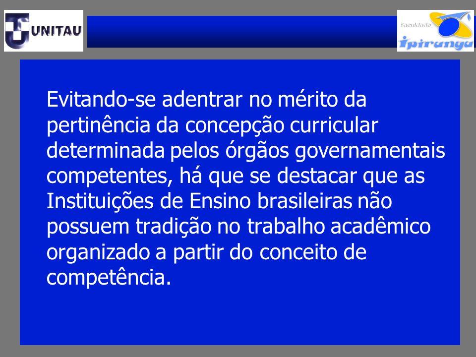 Evitando-se adentrar no mérito da pertinência da concepção curricular determinada pelos órgãos governamentais competentes, há que se destacar que as I