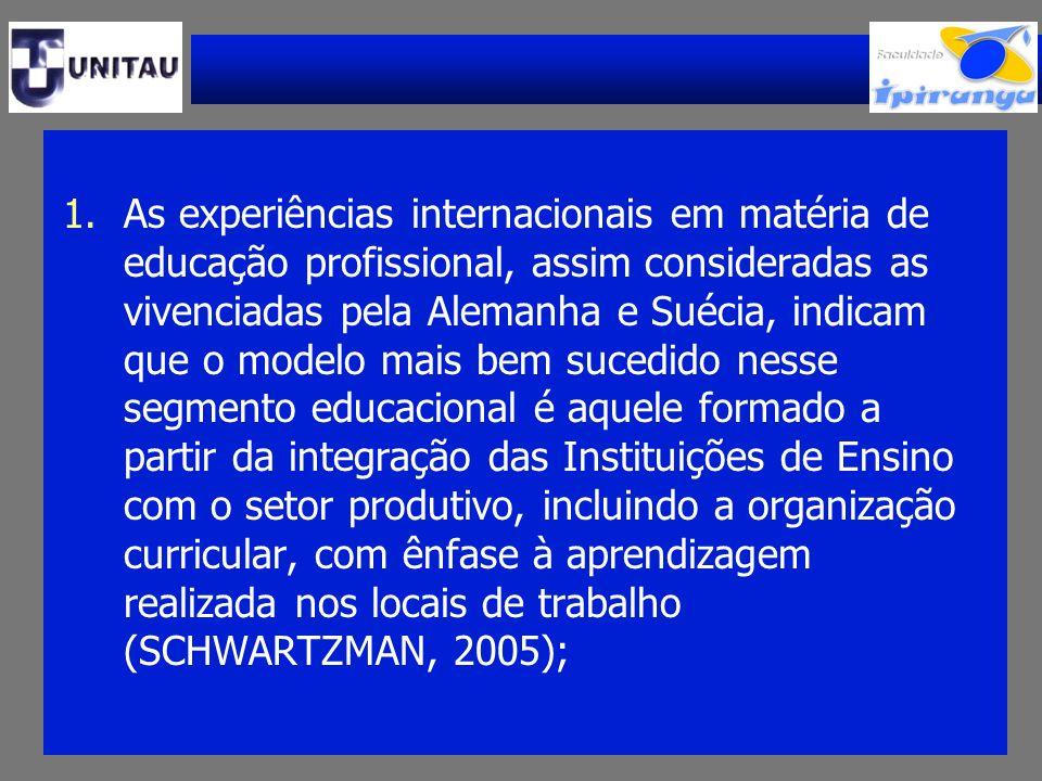 1.As experiências internacionais em matéria de educação profissional, assim consideradas as vivenciadas pela Alemanha e Suécia, indicam que o modelo m