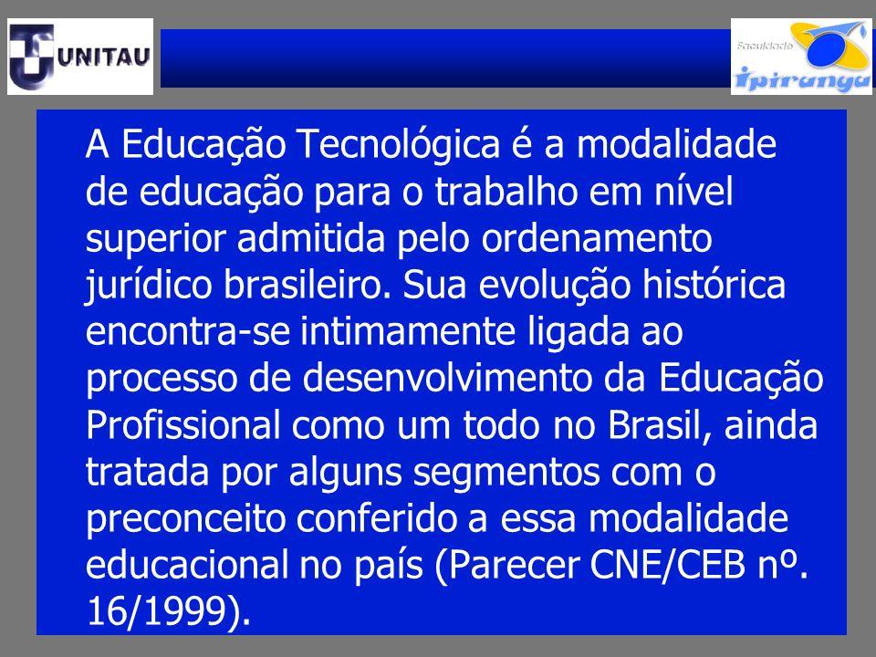 A Educação Tecnológica é a modalidade de educação para o trabalho em nível superior admitida pelo ordenamento jurídico brasileiro. Sua evolução histór