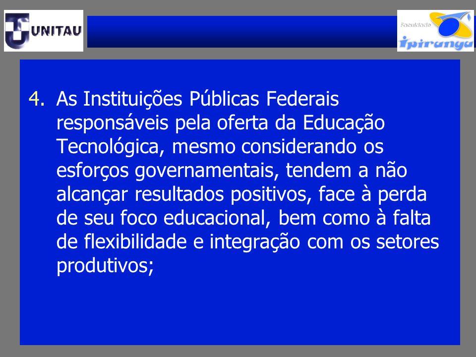 4.As Instituições Públicas Federais responsáveis pela oferta da Educação Tecnológica, mesmo considerando os esforços governamentais, tendem a não alca