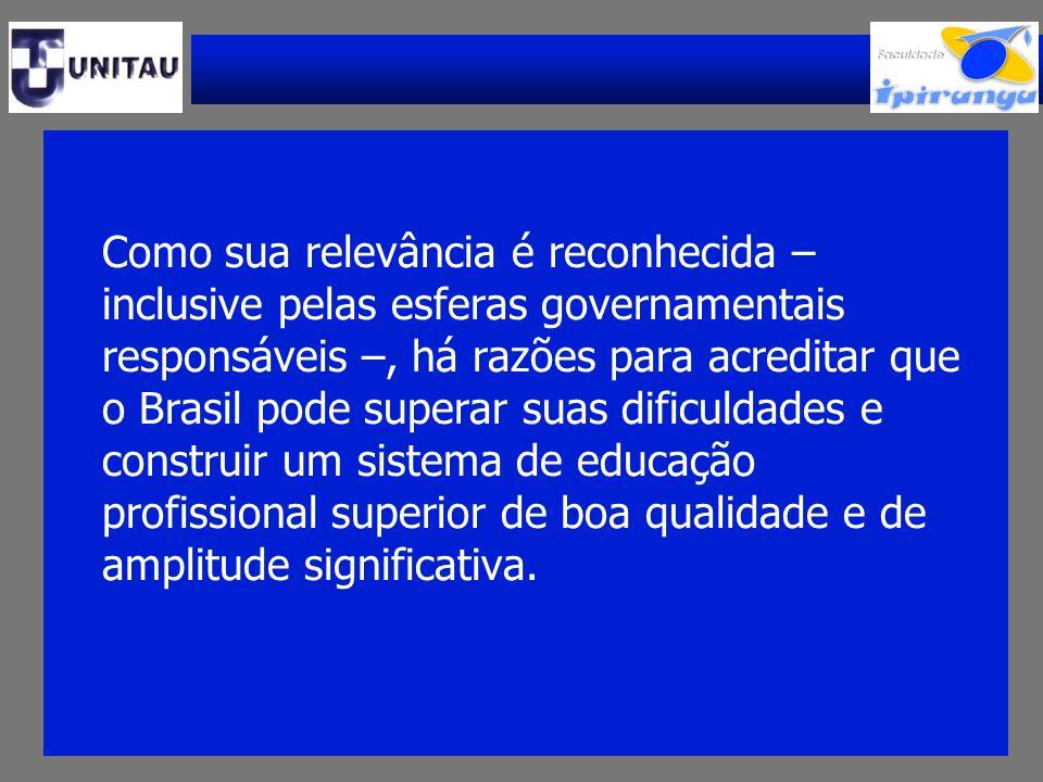 Como sua relevância é reconhecida – inclusive pelas esferas governamentais responsáveis –, há razões para acreditar que o Brasil pode superar suas dif
