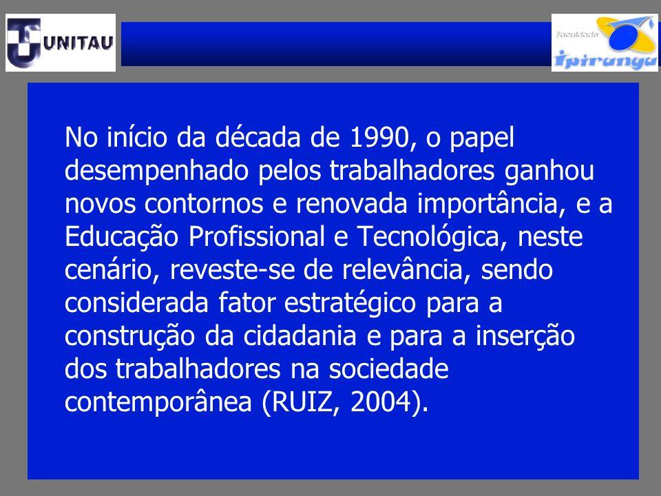 No início da década de 1990, o papel desempenhado pelos trabalhadores ganhou novos contornos e renovada importância, e a Educação Profissional e Tecno