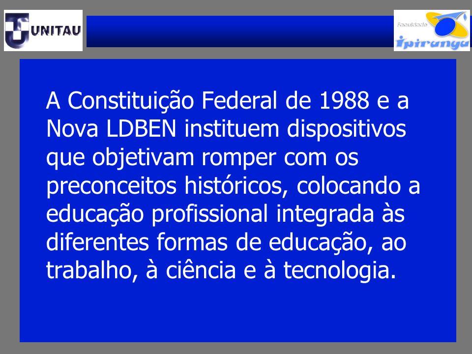 A Constituição Federal de 1988 e a Nova LDBEN instituem dispositivos que objetivam romper com os preconceitos históricos, colocando a educação profiss