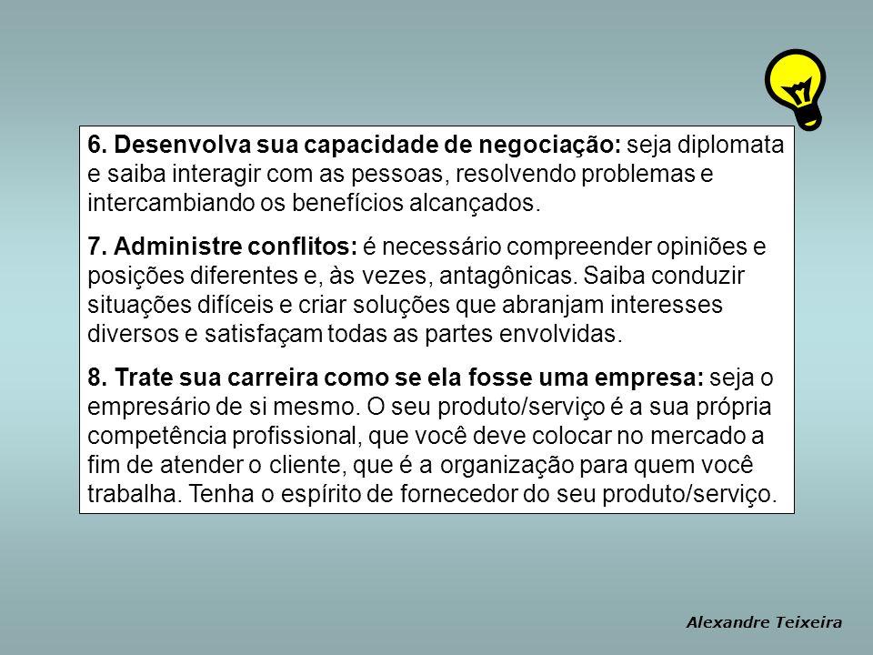 6. Desenvolva sua capacidade de negociação: seja diplomata e saiba interagir com as pessoas, resolvendo problemas e intercambiando os benefícios alcan