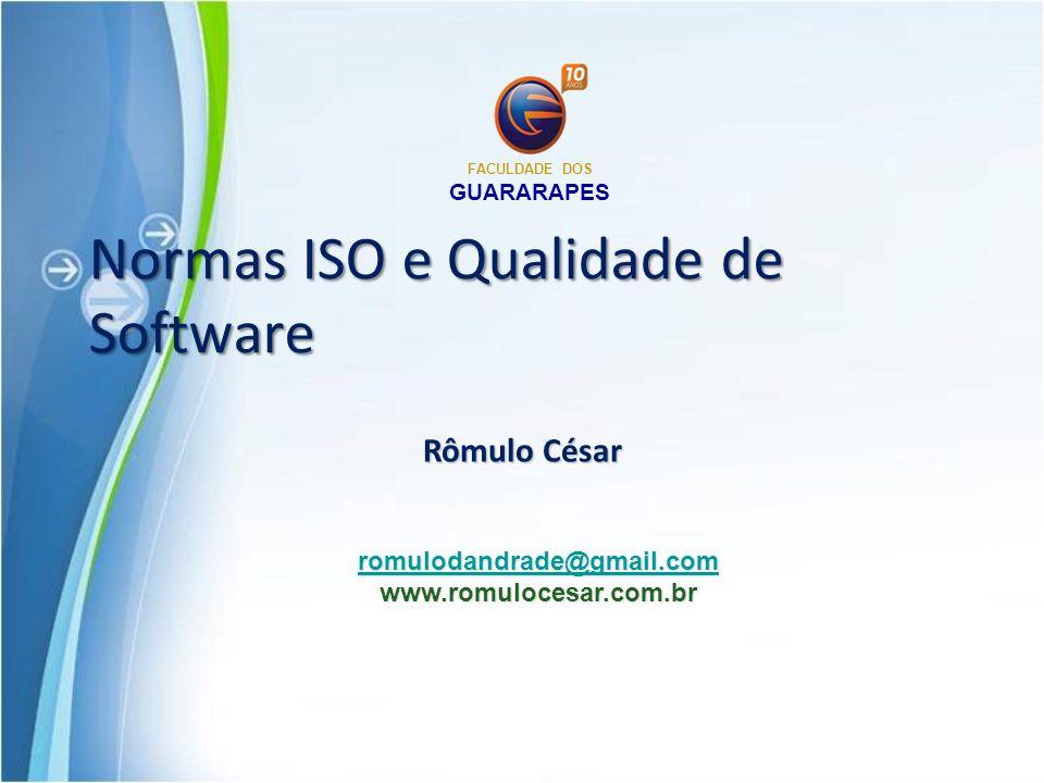 Normas ISO e Qualidade de Software Rômulo César romulodandrade@gmail.com www.romulocesar.com.br FACULDADE DOS GUARARAPES