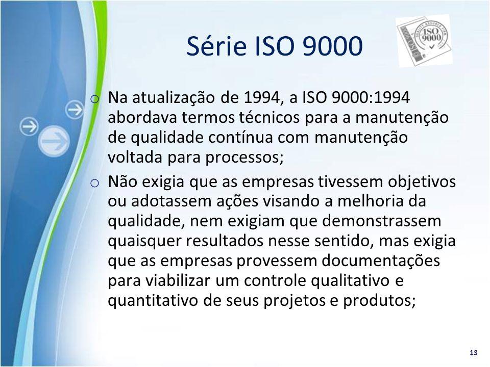 o Na atualização de 1994, a ISO 9000:1994 abordava termos técnicos para a manutenção de qualidade contínua com manutenção voltada para processos; o Nã