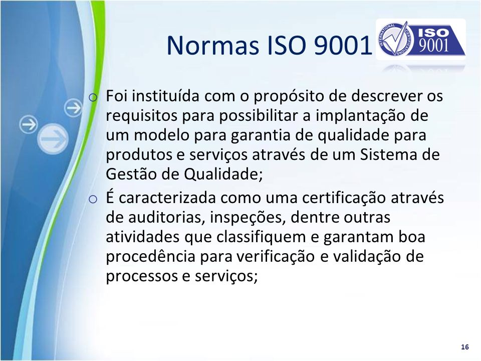 o Foi instituída com o propósito de descrever os requisitos para possibilitar a implantação de um modelo para garantia de qualidade para produtos e se