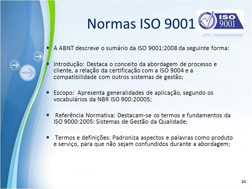 A ABNT descreve o sumário da ISO 9001:2008 da seguinte forma: Introdução: Destaca o conceito da abordagem de processo e cliente, a relação da certific