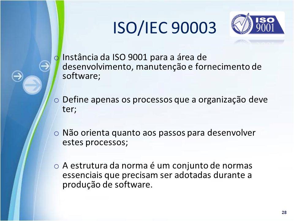 o Instância da ISO 9001 para a área de desenvolvimento, manutenção e fornecimento de software; o Define apenas os processos que a organização deve ter