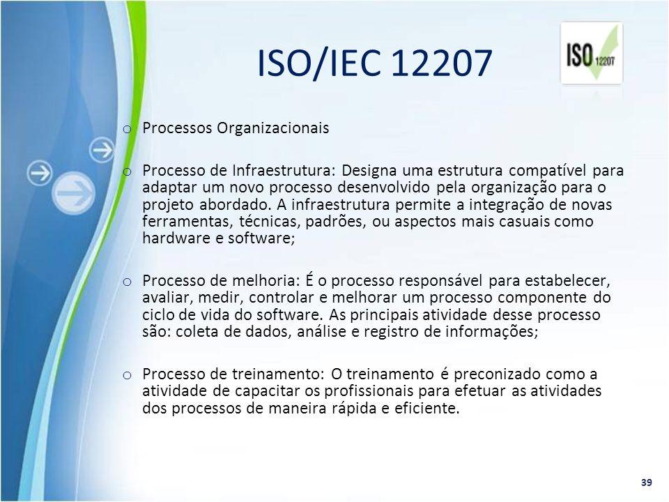 o Processos Organizacionais o Processo de Infraestrutura: Designa uma estrutura compatível para adaptar um novo processo desenvolvido pela organização