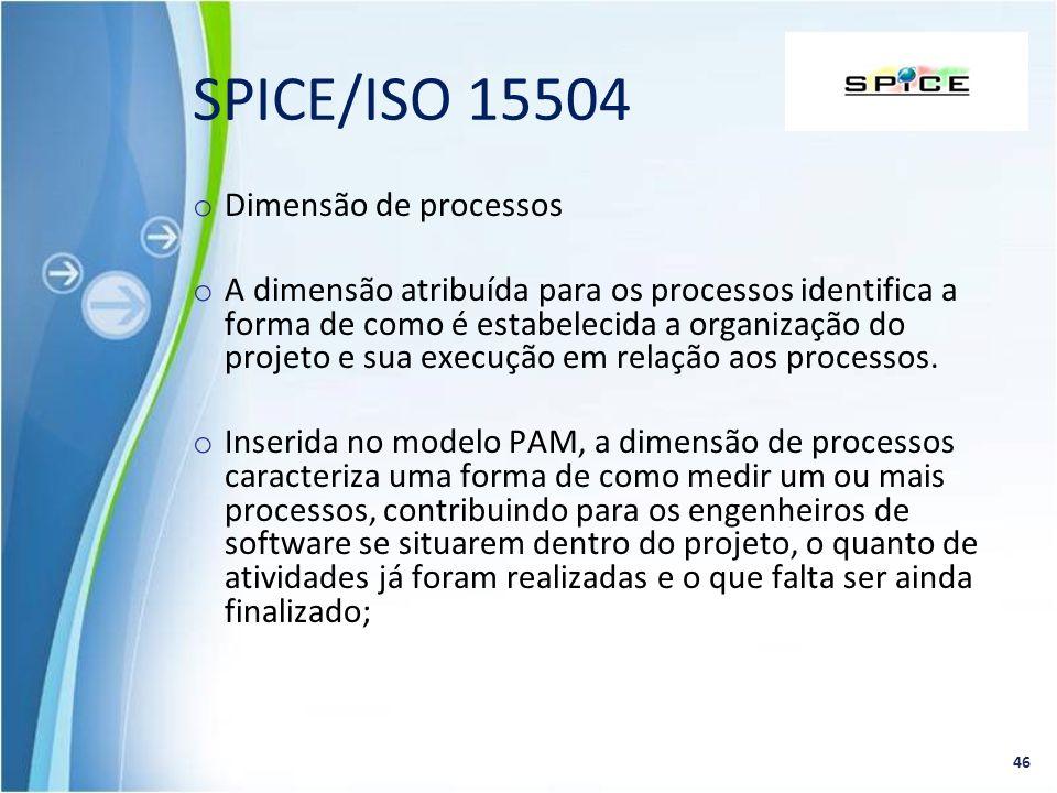 o Dimensão de processos o A dimensão atribuída para os processos identifica a forma de como é estabelecida a organização do projeto e sua execução em