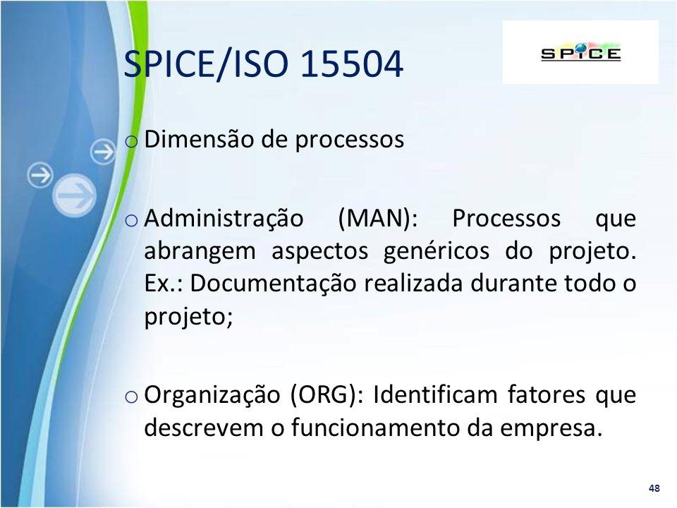 o Dimensão de processos o Administração (MAN): Processos que abrangem aspectos genéricos do projeto. Ex.: Documentação realizada durante todo o projet