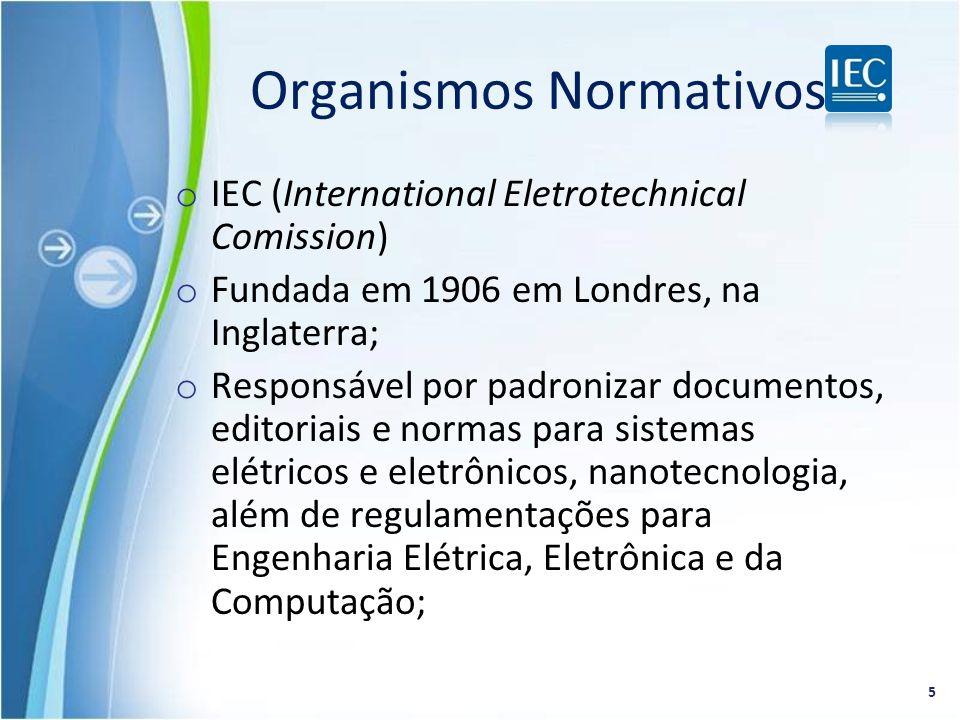 o IEC (International Eletrotechnical Comission) o Fundada em 1906 em Londres, na Inglaterra; o Responsável por padronizar documentos, editoriais e nor