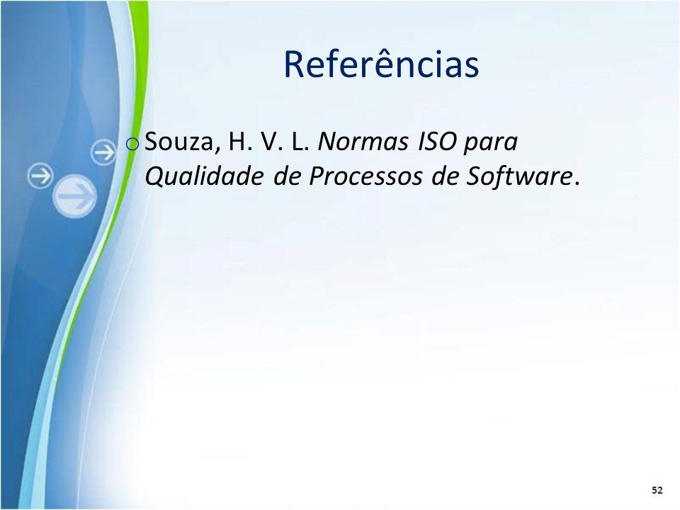 o Souza, H. V. L. Normas ISO para Qualidade de Processos de Software. 52 Referências