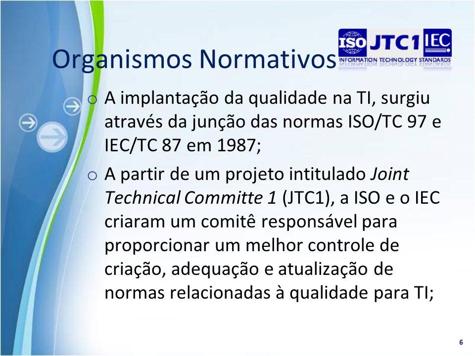 o A implantação da qualidade na TI, surgiu através da junção das normas ISO/TC 97 e IEC/TC 87 em 1987; o A partir de um projeto intitulado Joint Techn