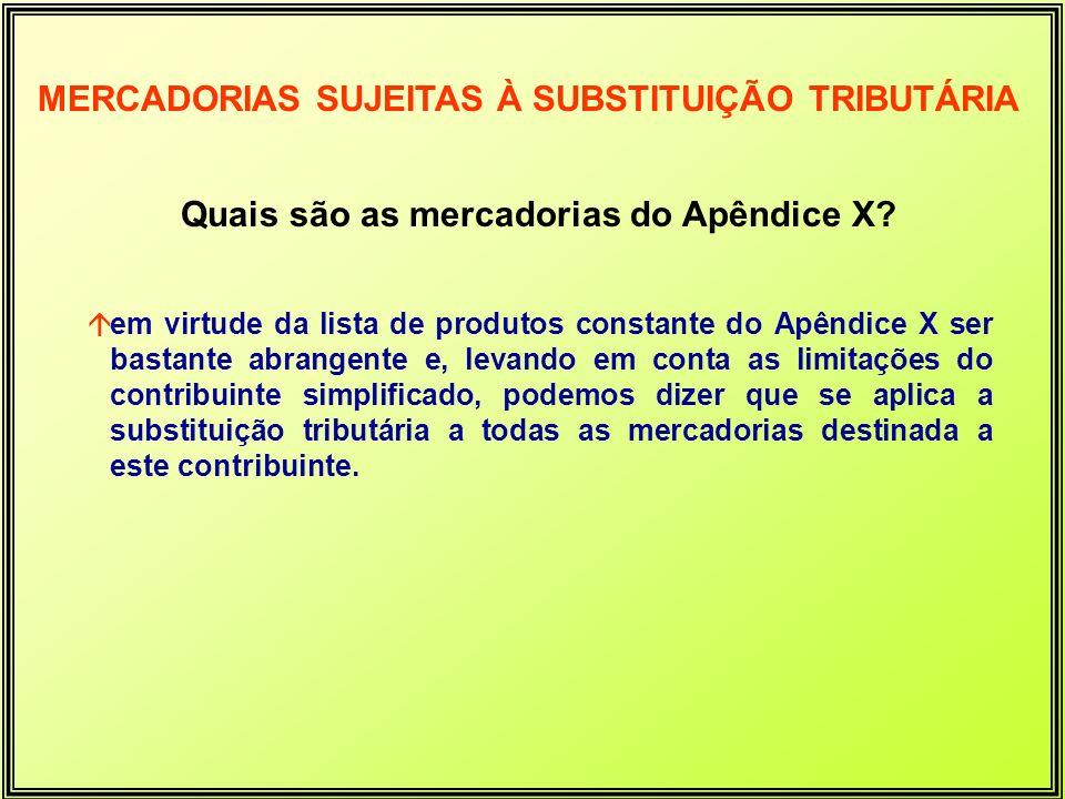 Quais são as mercadorias do Apêndice X? áem virtude da lista de produtos constante do Apêndice X ser bastante abrangente e, levando em conta as limita