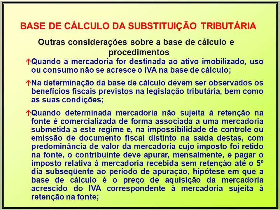 Outras considerações sobre a base de cálculo e procedimentos BASE DE CÁLCULO DA SUBSTITUIÇÃO TRIBUTÁRIA áQuando a mercadoria for destinada ao ativo im
