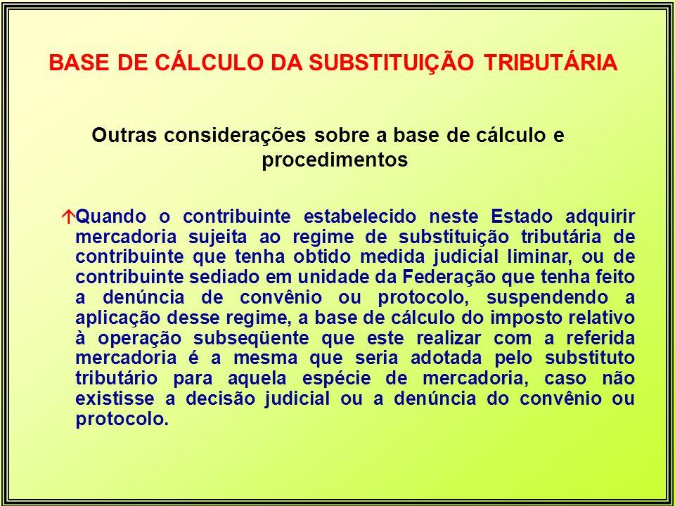 Outras considerações sobre a base de cálculo e procedimentos BASE DE CÁLCULO DA SUBSTITUIÇÃO TRIBUTÁRIA áQuando o contribuinte estabelecido neste Esta