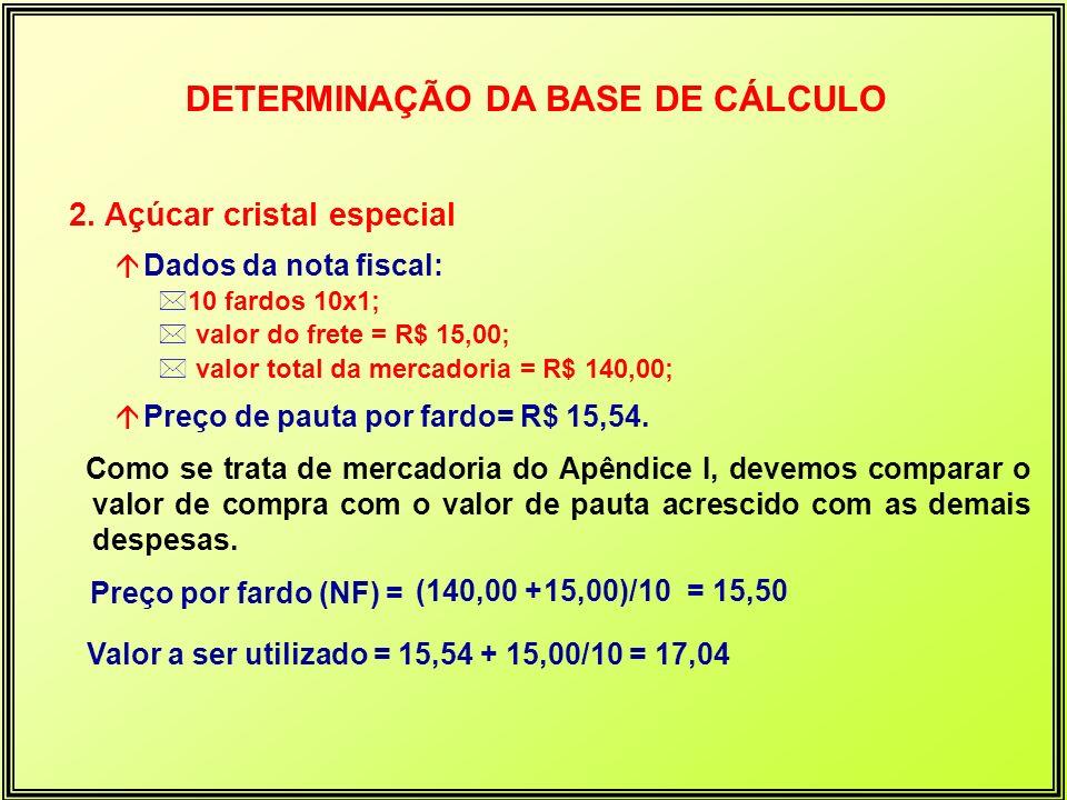 2. Açúcar cristal especial á Dados da nota fiscal: *10 fardos 10x1; * valor do frete = R$ 15,00; * valor total da mercadoria = R$ 140,00; á Preço de p