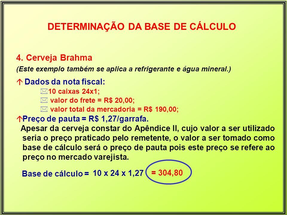 4. Cerveja Brahma (Este exemplo também se aplica a refrigerante e água mineral.) á Dados da nota fiscal: *10 caixas 24x1; * valor do frete = R$ 20,00;