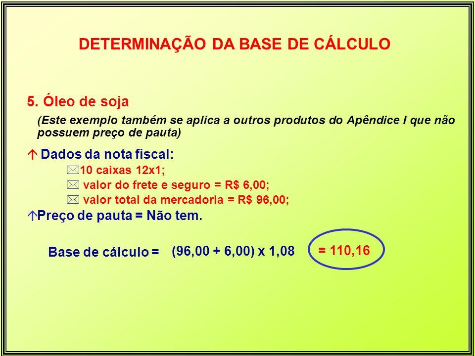 5. Óleo de soja (Este exemplo também se aplica a outros produtos do Apêndice I que não possuem preço de pauta) á Dados da nota fiscal: *10 caixas 12x1