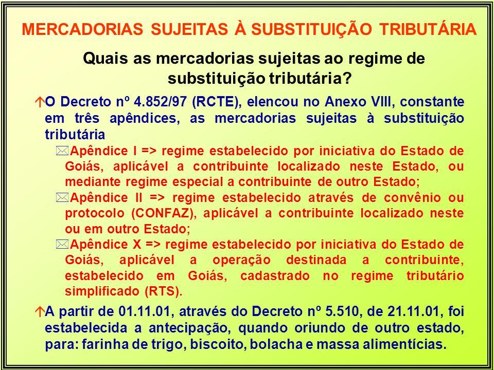 Quais as mercadorias sujeitas ao regime de substituição tributária? áO Decreto nº 4.852/97 (RCTE), elencou no Anexo VIII, constante em três apêndices,