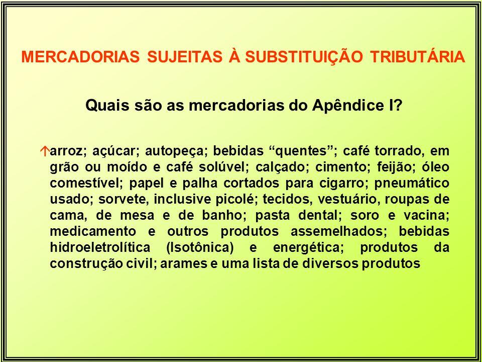 Quais são as mercadorias do Apêndice I? áarroz; açúcar; autopeça; bebidas quentes; café torrado, em grão ou moído e café solúvel; calçado; cimento; fe