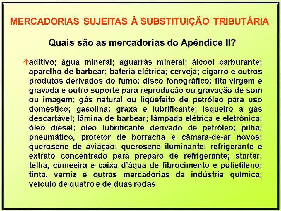 Quais são as mercadorias do Apêndice II? áaditivo; água mineral; aguarrás mineral; álcool carburante; aparelho de barbear; bateria elétrica; cerveja;
