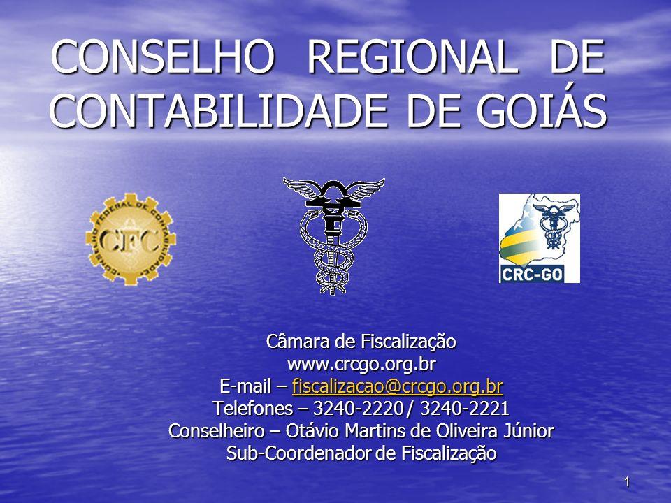 1 CONSELHO REGIONAL DE CONTABILIDADE DE GOIÁS Câmara de Fiscalização www.crcgo.org.br E-mail – fiscalizacao@crcgo.org.br fiscalizacao@crcgo.org.br Tel