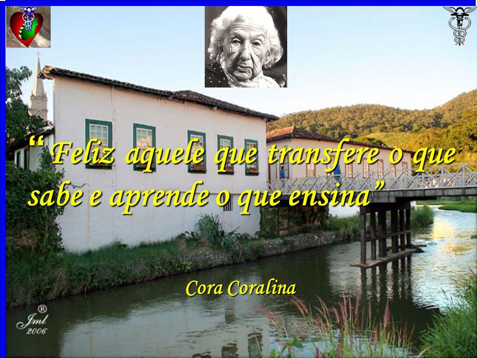 13 Feliz aquele que transfere o que sabe e aprende o que ensina Feliz aquele que transfere o que sabe e aprende o que ensina Cora Coralina