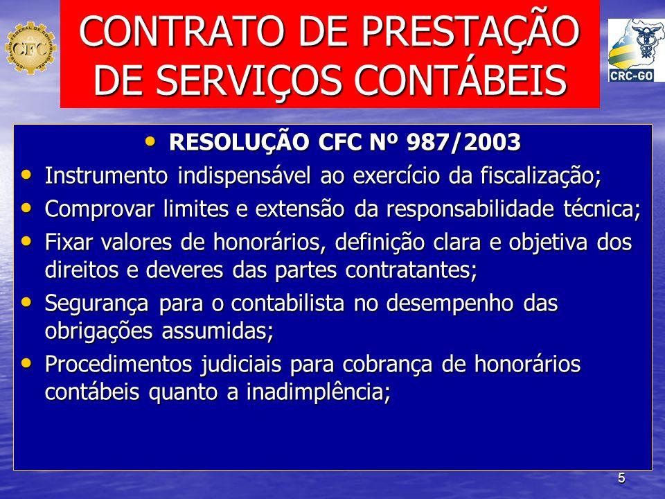 5 CONTRATO DE PRESTAÇÃO DE SERVIÇOS CONTÁBEIS RESOLUÇÃO CFC Nº 987/2003 RESOLUÇÃO CFC Nº 987/2003 Instrumento indispensável ao exercício da fiscalizaç