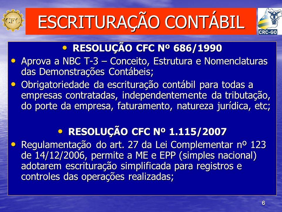 6 ESCRITURAÇÃO CONTÁBIL RESOLUÇÃO CFC Nº 686/1990 RESOLUÇÃO CFC Nº 686/1990 Aprova a NBC T-3 – Conceito, Estrutura e Nomenclaturas das Demonstrações C