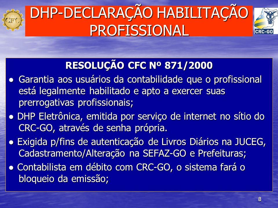 8 DHP-DECLARAÇÃO HABILITAÇÃO PROFISSIONAL RESOLUÇÃO CFC Nº 871/2000 Garantia aos usuários da contabilidade que o profissional está legalmente habilita
