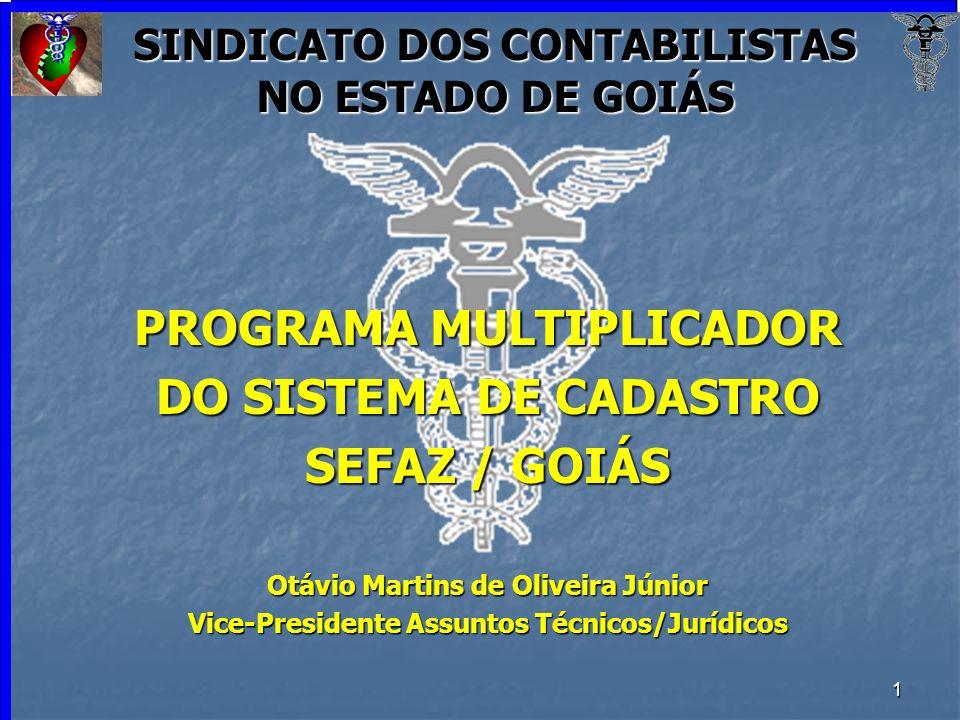 1 SINDICATO DOS CONTABILISTAS NO ESTADO DE GOIÁS PROGRAMA MULTIPLICADOR DO SISTEMA DE CADASTRO SEFAZ / GOIÁS Otávio Martins de Oliveira Júnior Vice-Pr