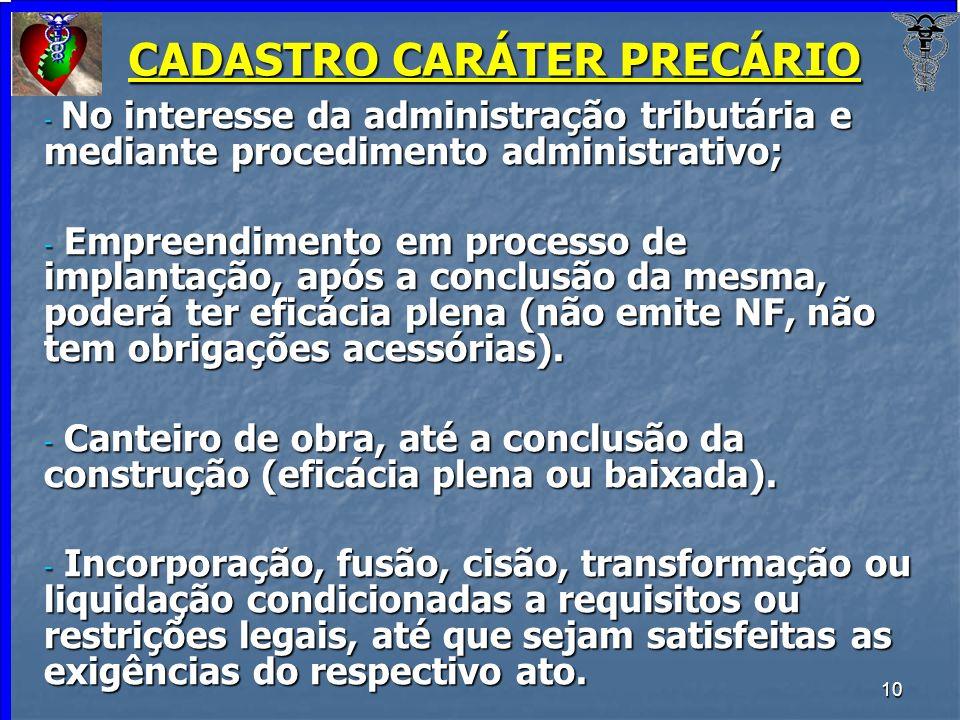 10 CADASTRO CARÁTER PRECÁRIO - No interesse da administração tributária e mediante procedimento administrativo; - Empreendimento em processo de implan