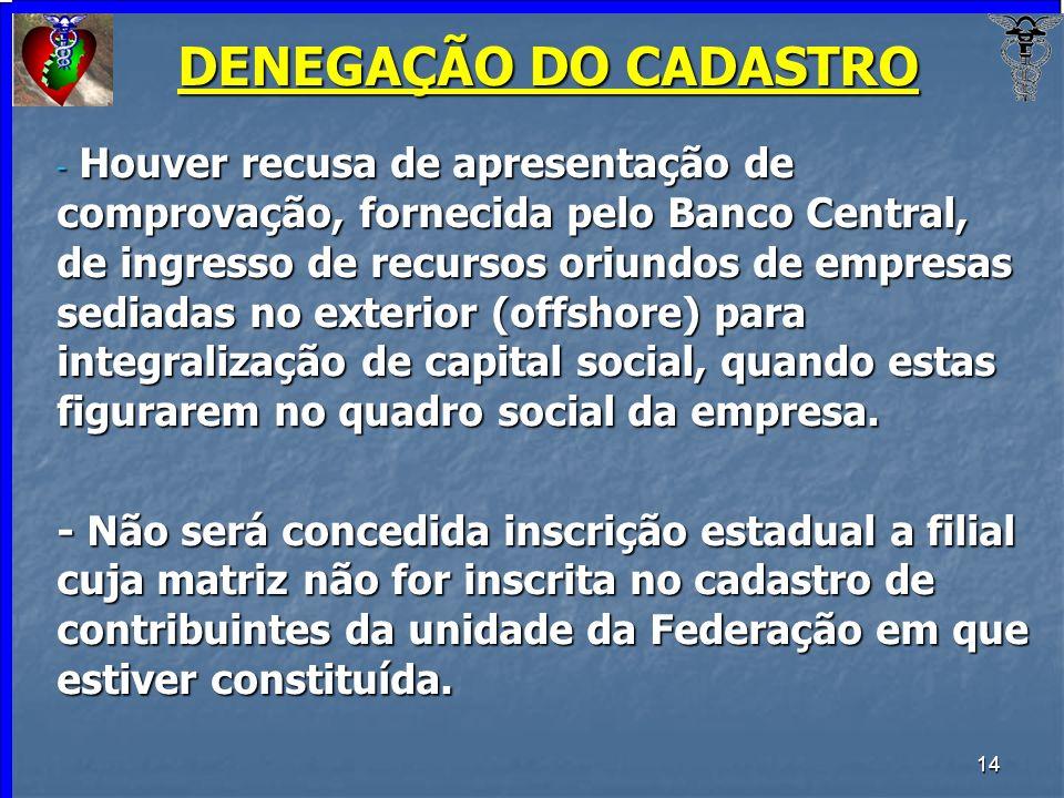 14 DENEGAÇÃO DO CADASTRO - Houver recusa de apresentação de comprovação, fornecida pelo Banco Central, de ingresso de recursos oriundos de empresas se